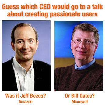 Creating Passionate Users Difference Between Jeff Bezos And Bill Gates